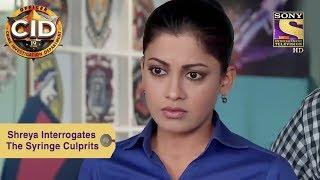 Your Favorite Character | Shreya Interrogates The Syringe Culprits | CID