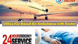 Avail Elegant ICU Based Air Ambulance from Siliguri or Ahmedabad