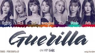 OH MY GIRL   'GUERILLA' [QUEENDOM FINAL] Lyrics [Color Coded_Han_Rom_Eng]