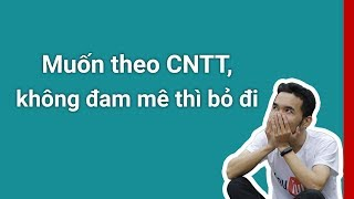 Học cấp 3 muốn theo CNTT, không đam mê thì bỏ đi