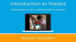 Introduction to Walant (Wide Awake Local Anaesthesia No Tournquet)