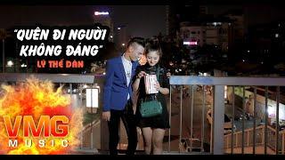 Quên Đi Người Không Đáng - LÝ THẾ DÂN [Official MV]
