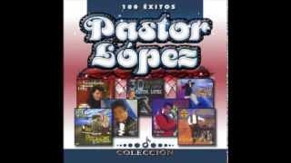 -EXITOS PASTOR LOPEZ- (FULL AUDIO)