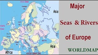 Major Seas & Rivers of Europe Continent