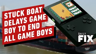 The GameBoy To End All GameBoys Gets Delayed By Suez Canal Boat - IGN Daily Fix by IGN