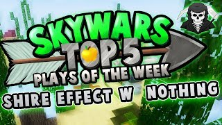 SHIRE EFFECT w/ NOTHING! - Top 5 SKYWARS PLAYS of the Week