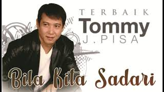 TOMMY J PISA - BILA KITA SADARI (LAGU KENANGAN 90an)