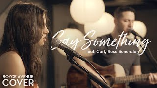 Boyce Avenue & Carly Rose Sonenclar - Say Something (Cover)