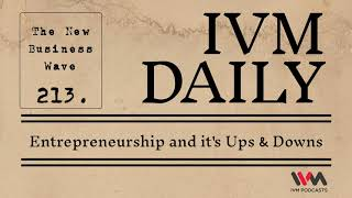 IVM Daily Ep. 213: Entrepreneurship and it's Ups & Downs