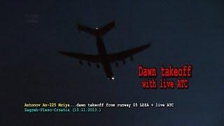 preview picture of video 'Antonov An-225 Mriya...dawn takeoff from runway 05 LDZA + ATC (10.11.2013.-Zagreb-Pleso-Croatia)'