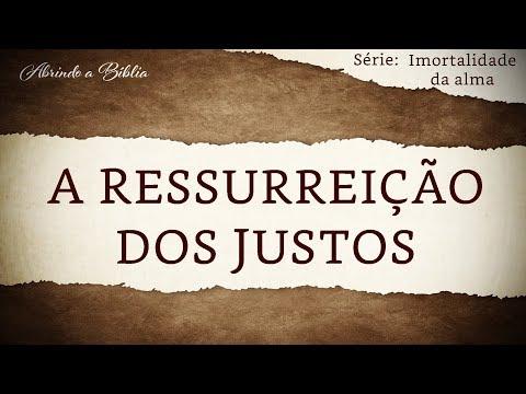 A RESSURREIÇÃO DOS JUSTOS | Imortalidade da Alma | Abrindo a Bíblia