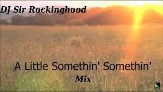 DJ Sir Rockinghood Presents: A Little Somethin' Somethin' Mix