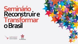 Seminário Reconstruir e Transformar o Brasil