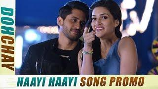 Dohchay    Haayi Haayi Song Teaser    Naga Chaitanya, Kriti Sanon, Arijit Singh