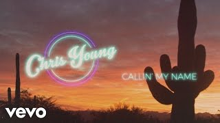 Chris Young - Callin' My Name (Lyric Video)
