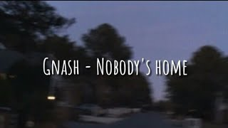 Gnash   Nobody's Home (LYRICS)