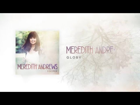 meredith andrews glory official lyric video w chords
