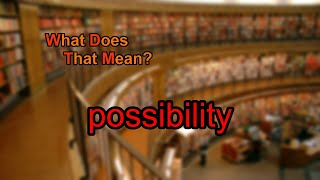What does possibility mean?