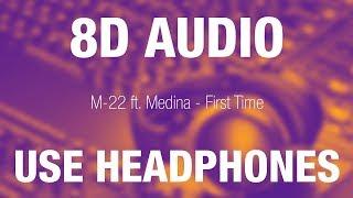 M 22 Ft. Medina   First Time | 8D AUDIO