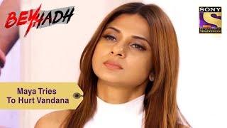 Your Favorite Character   Maya Tries To Hurt Vandana   Beyhadh