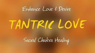 TANTRIC MUSIC: Sacral Chakra Healing - Enhance Love & Desire