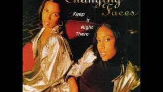Keep It Right There - Changing Faces (Original Version)