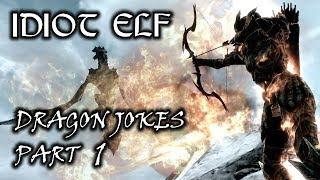 Idiot Elf in Skyrim - 030 -  Dragon Jokes - Part 1