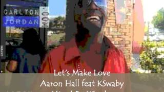 Let's Make Love - Aaron Hall feat KSwaby - Mixed By KSwaby