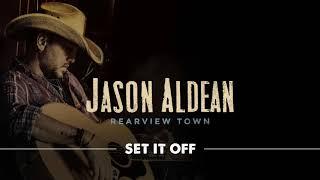 Jason Aldean   Set It Off (Official Audio)