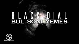 Black Dial - Bul soni yemes (audio)