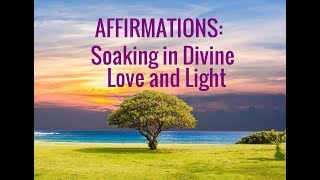 Affirmations: Soaking In Gods Love. Guided Prayer For Absorbing Divine Light--Relaxing And Healing!