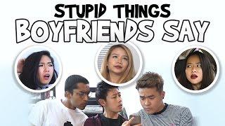 Stupid Things Boyfriends Say
