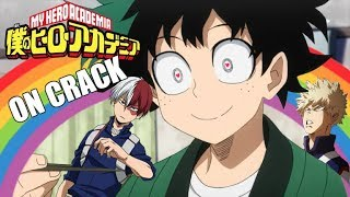 BNHA ON CRACK (2nd season special)