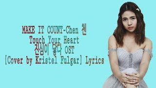 MAKE IT COUNT - Chen 첸 Touch Your Heart 진심이 닿다 OST [Cover by Kristel Fulgar] Lyrics