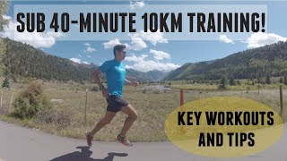 HOW TO RUN A SUB 40-minute 10km! WORKOUTS AND RUNNING TIPS