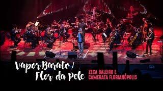 VAPOR BARATO / FLOR DA PELE -  Zeca Baleiro & Camerata Florianópolis