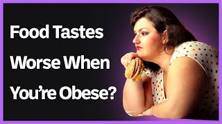 Food Tastes Worse If You Are Obese, Study Shows