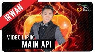 Download lagu Irwan Main Api Mp3