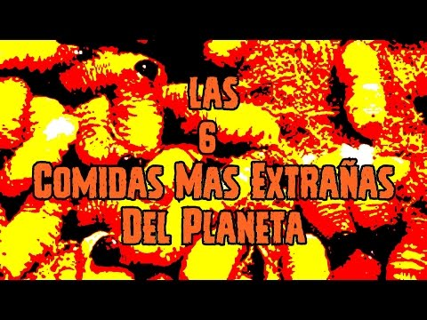 Las 6 Comidas Mas Extrañas Del Planeta - Deimoss
