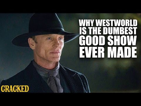 Why Westworld Is The Dumbest Good Show Ever Made - Cracked Responds SPOILERS