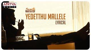 Yedetthu Mallele Lyrical || MAJILI Songs || Naga Chaitanya, Samantha, Divyansha Kaushik