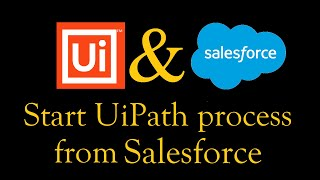 How to Start a Process with Parameters on UiPath Robots from Salesforce Interface