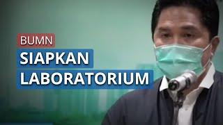 Kementerian BUMN Bangun 10 Laboratorium untuk Pasien Virus Corona, akan Dibangun di Beberapa Kota