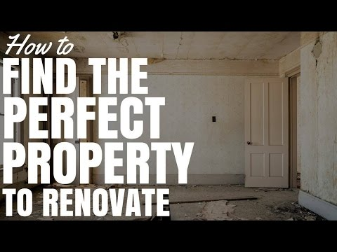 How To Find The Perfect Property To Renovate