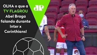 'Esses filhos da p***': OLHA o que TV flagrou Abel Braga falando do Corinthians