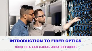 Introduction to Fiber Optics used in a LAN (Local Area Network).