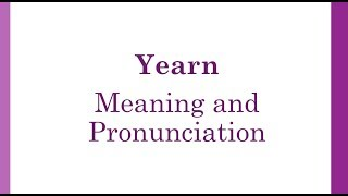 Yearn Pronunciation and Meaning