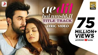 Ae Dil Hai Mushkil Title SongI Official Lyric VideoI Karan Johar