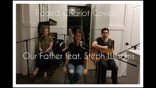 Our Father (cover) Feat. Stephanie Williams