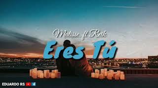 Matisse ft. Reik_ Eres Tú (letra oficial)
